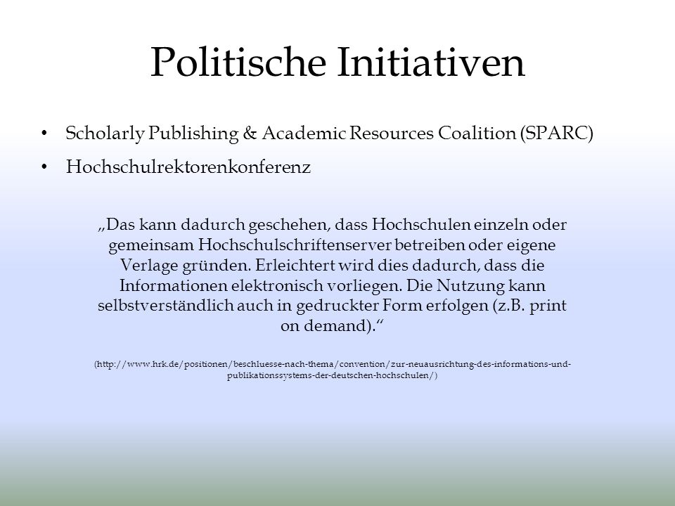 Politische Initiativen Scholarly Publishing & Academic Resources Coalition (SPARC) Hochschulrektorenkonferenz Das kann dadurch geschehen, dass Hochsch