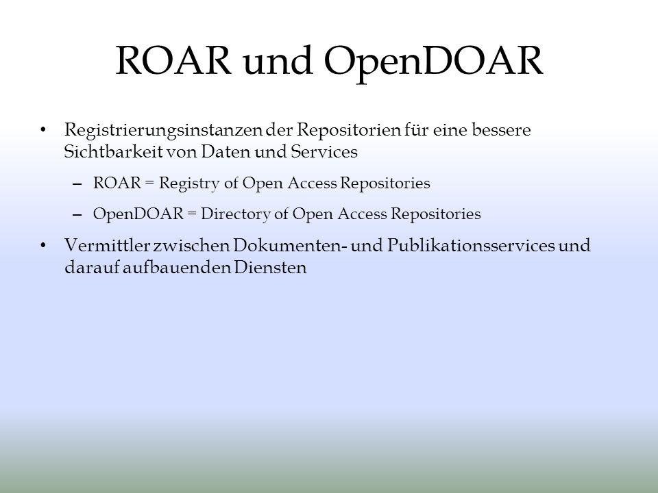 Registrierungsinstanzen der Repositorien für eine bessere Sichtbarkeit von Daten und Services – ROAR = Registry of Open Access Repositories – OpenDOAR = Directory of Open Access Repositories Vermittler zwischen Dokumenten- und Publikationsservices und darauf aufbauenden Diensten ROAR und OpenDOAR