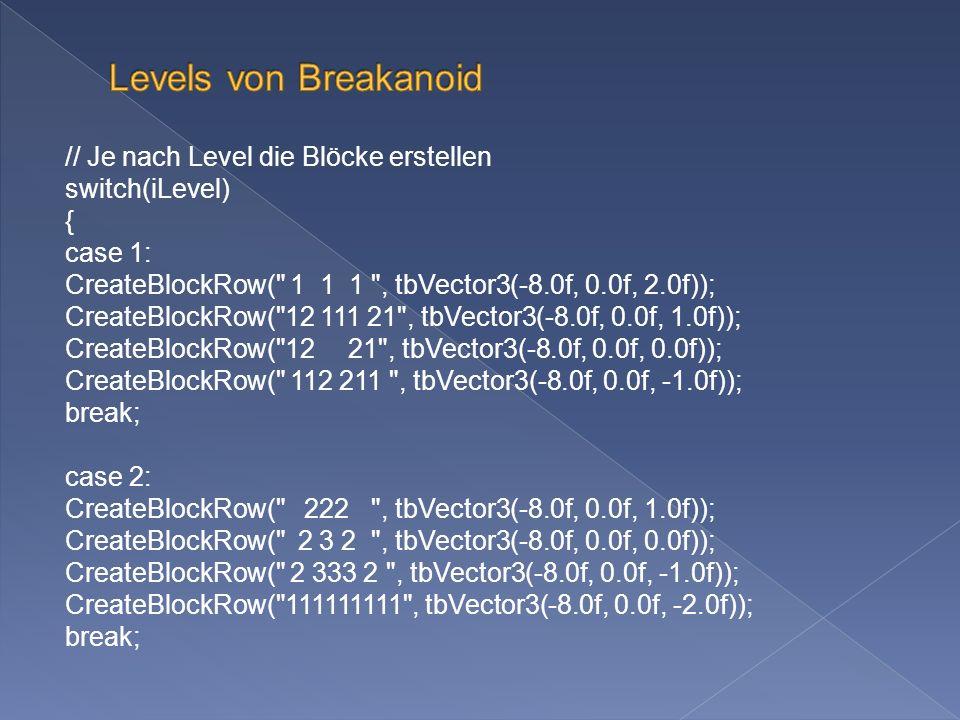 // Je nach Level die Blöcke erstellen switch(iLevel) { case 1: CreateBlockRow(