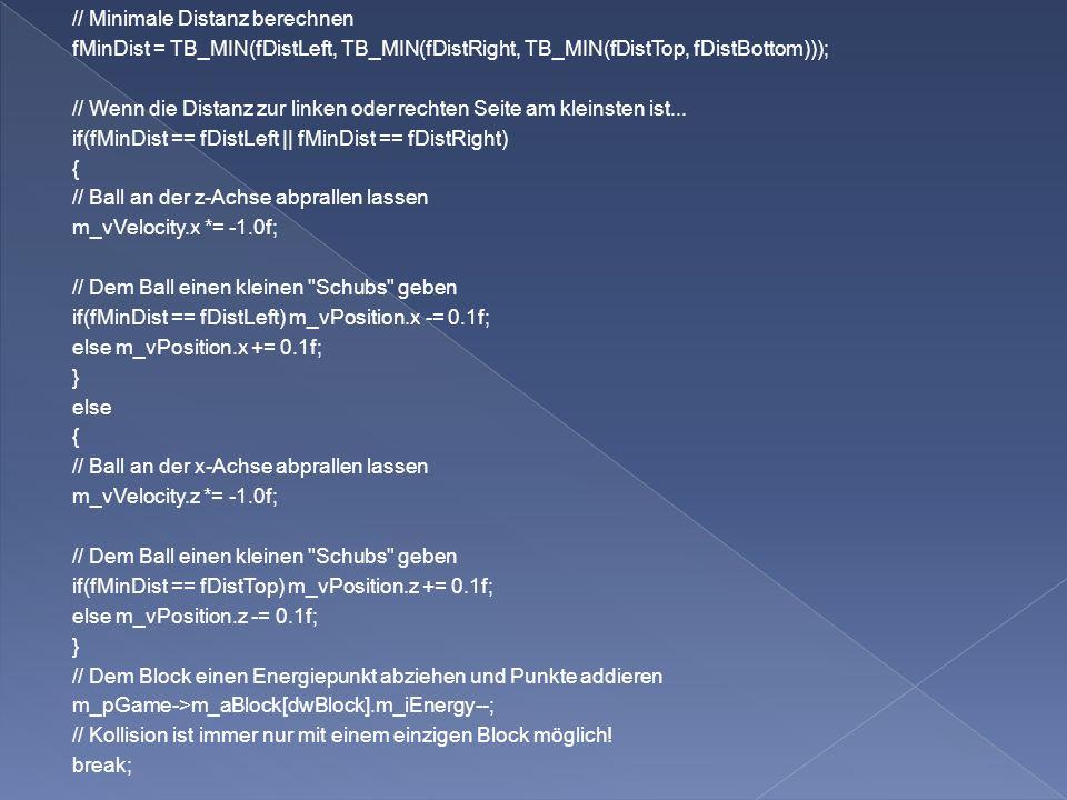 // Minimale Distanz berechnen fMinDist = TB_MIN(fDistLeft, TB_MIN(fDistRight, TB_MIN(fDistTop, fDistBottom))); // Wenn die Distanz zur linken oder rechten Seite am kleinsten ist...