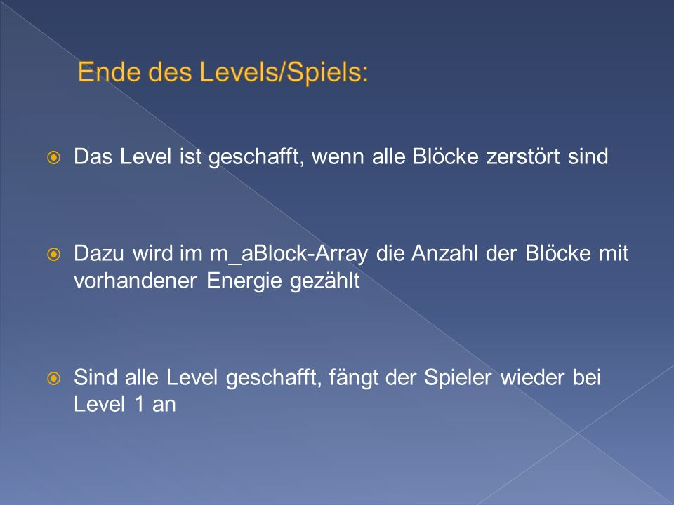 Das Level ist geschafft, wenn alle Blöcke zerstört sind Dazu wird im m_aBlock-Array die Anzahl der Blöcke mit vorhandener Energie gezählt Sind alle Level geschafft, fängt der Spieler wieder bei Level 1 an