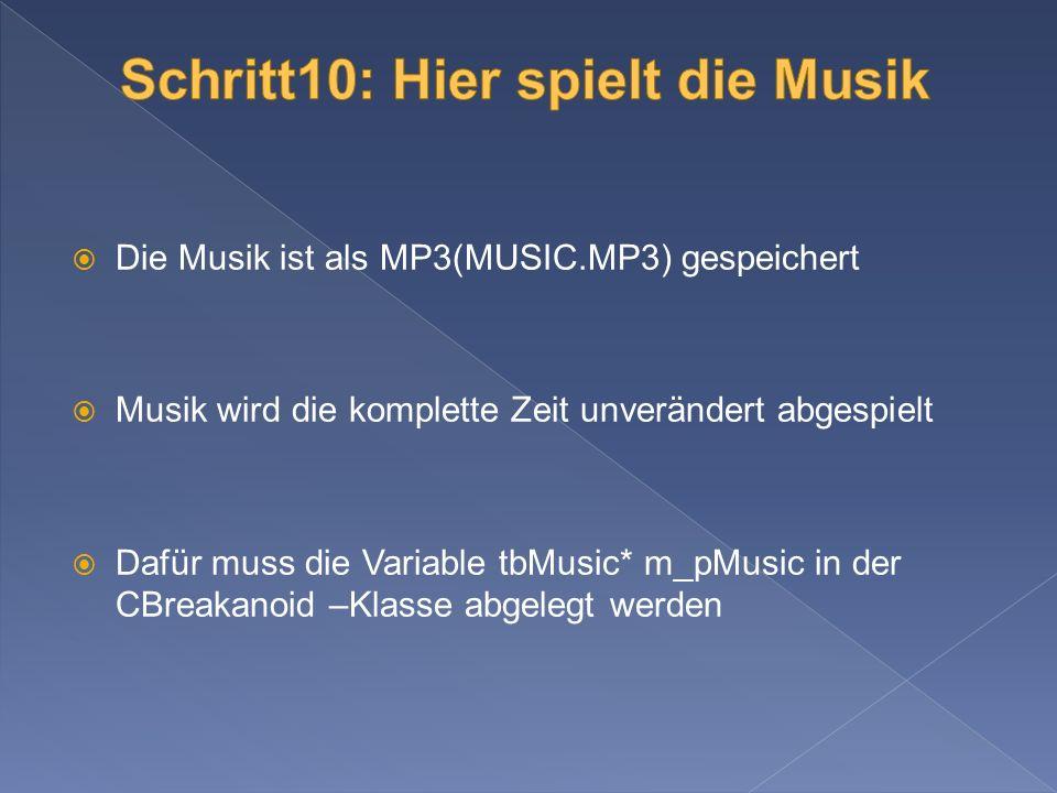 Die Musik ist als MP3(MUSIC.MP3) gespeichert Musik wird die komplette Zeit unverändert abgespielt Dafür muss die Variable tbMusic* m_pMusic in der CBreakanoid –Klasse abgelegt werden