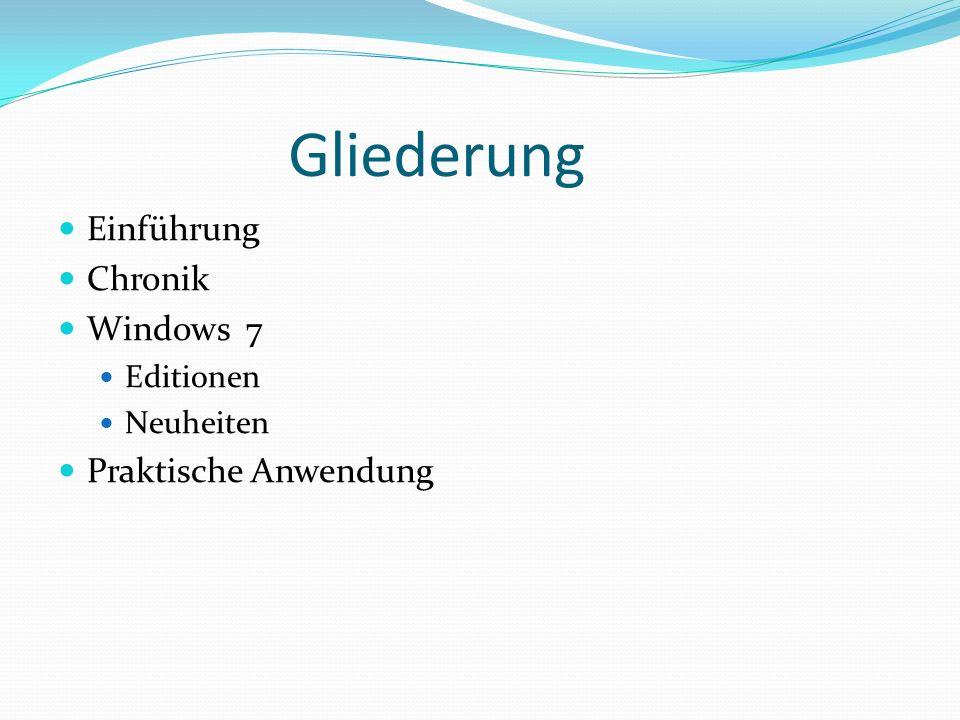 Gliederung Einführung Chronik Windows 7 Editionen Neuheiten Praktische Anwendung