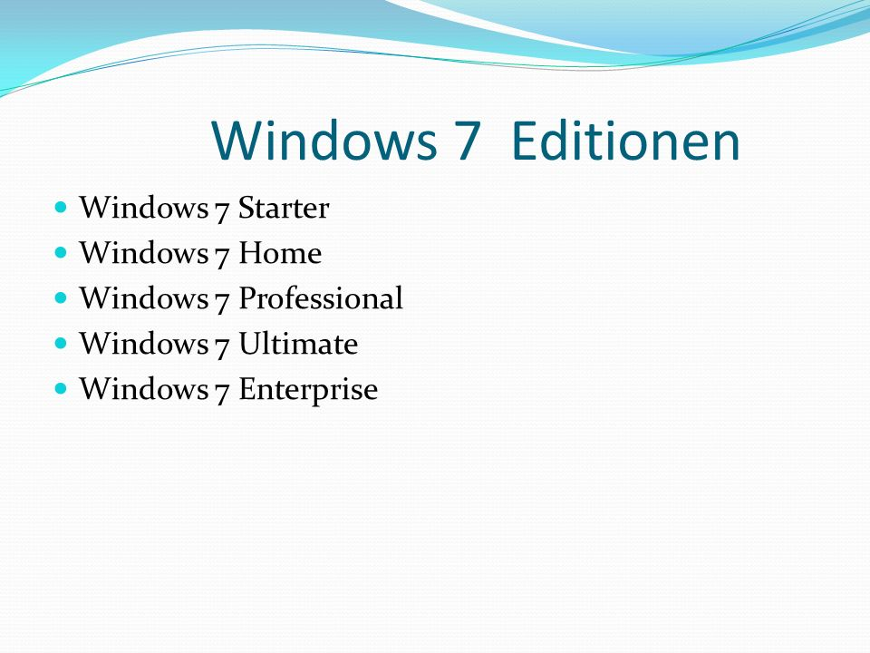 Windows 7 Editionen Windows 7 Starter Windows 7 Home Windows 7 Professional Windows 7 Ultimate Windows 7 Enterprise