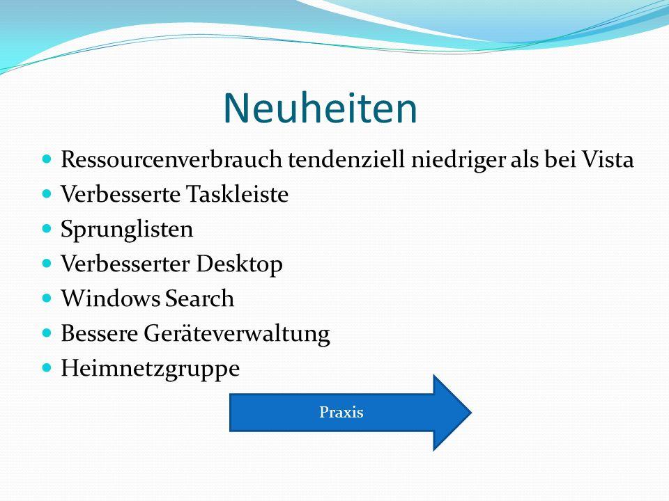 Neuheiten Ressourcenverbrauch tendenziell niedriger als bei Vista Verbesserte Taskleiste Sprunglisten Verbesserter Desktop Windows Search Bessere Geräteverwaltung Heimnetzgruppe Praxis