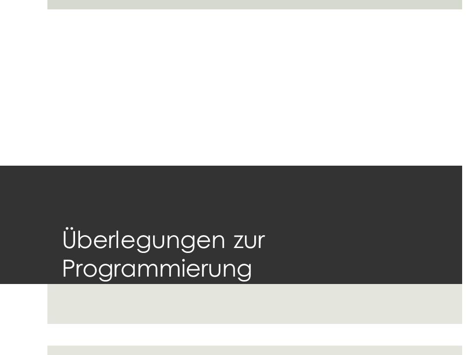 Überlegungen zur Programmierung