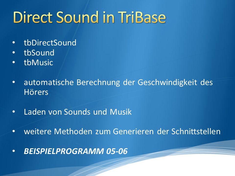 tbDirectSound tbSound tbMusic automatische Berechnung der Geschwindigkeit des Hörers Laden von Sounds und Musik weitere Methoden zum Generieren der Schnittstellen BEISPIELPROGRAMM 05-06