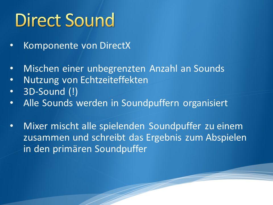 Schnittstellen: IDirectSound8 und IDirectSoundBuffer8 Abzählen der Geräte mit DirectSoundEnumerate Die DirectSound-Schnittstelle IDirectSound8 wird durch DirectSoundCreate8 erzeugt Mit IDirectSound8::SetCooperativeLevel setzt man die Kooperationsebene von Direct-Sound