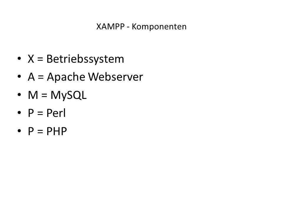 XAMPP - Komponenten X = Betriebssystem A = Apache Webserver M = MySQL P = Perl P = PHP