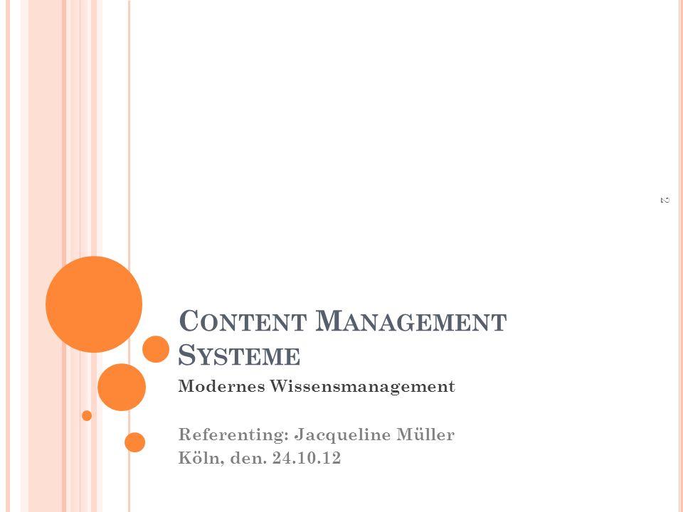 C ONTENT M ANAGEMENT S YSTEME Modernes Wissensmanagement Referenting: Jacqueline Müller Köln, den.