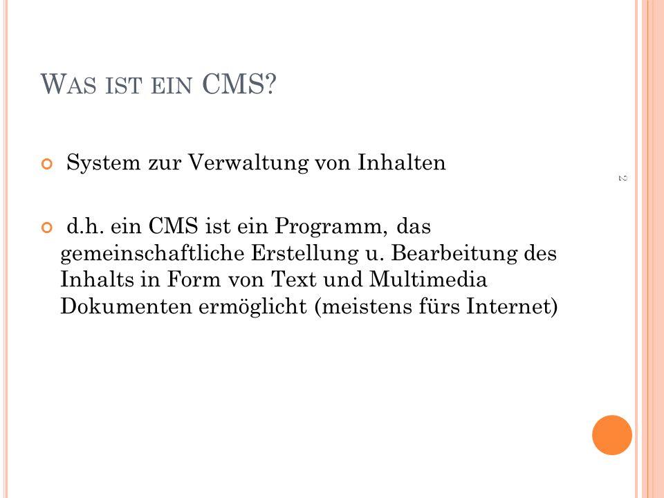 W AS IST EIN CMS.System zur Verwaltung von Inhalten d.h.