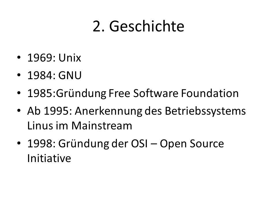 2. Geschichte 1969: Unix 1984: GNU 1985:Gründung Free Software Foundation Ab 1995: Anerkennung des Betriebssystems Linus im Mainstream 1998: Gründung
