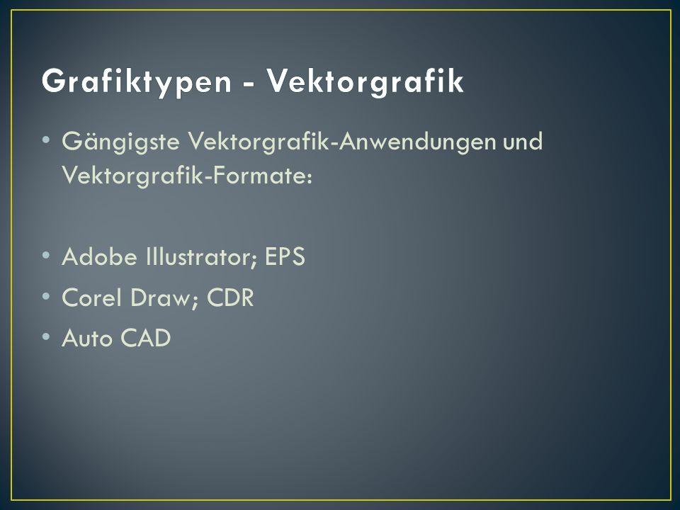 Gängigste Vektorgrafik-Anwendungen und Vektorgrafik-Formate: Adobe Illustrator; EPS Corel Draw; CDR Auto CAD