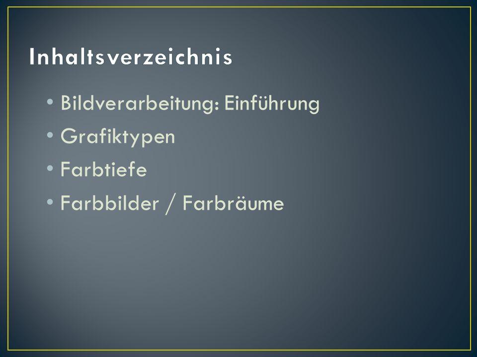 Bildverarbeitung: Einführung Grafiktypen Farbtiefe Farbbilder / Farbräume