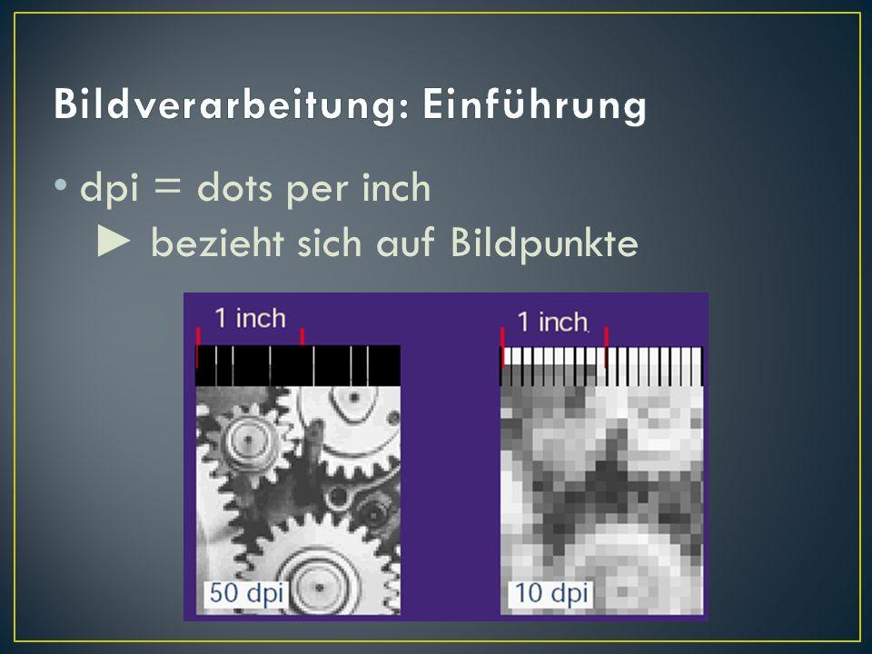 dpi = dots per inch bezieht sich auf Bildpunkte