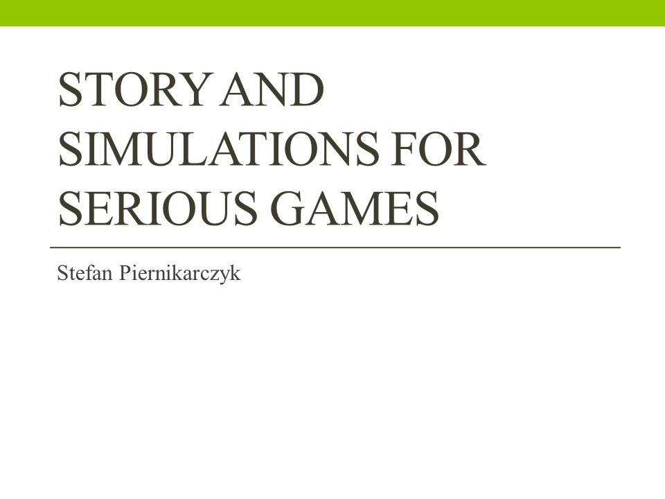STORY AND SIMULATIONS FOR SERIOUS GAMES Stefan Piernikarczyk