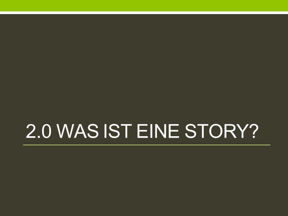 2.0 WAS IST EINE STORY?