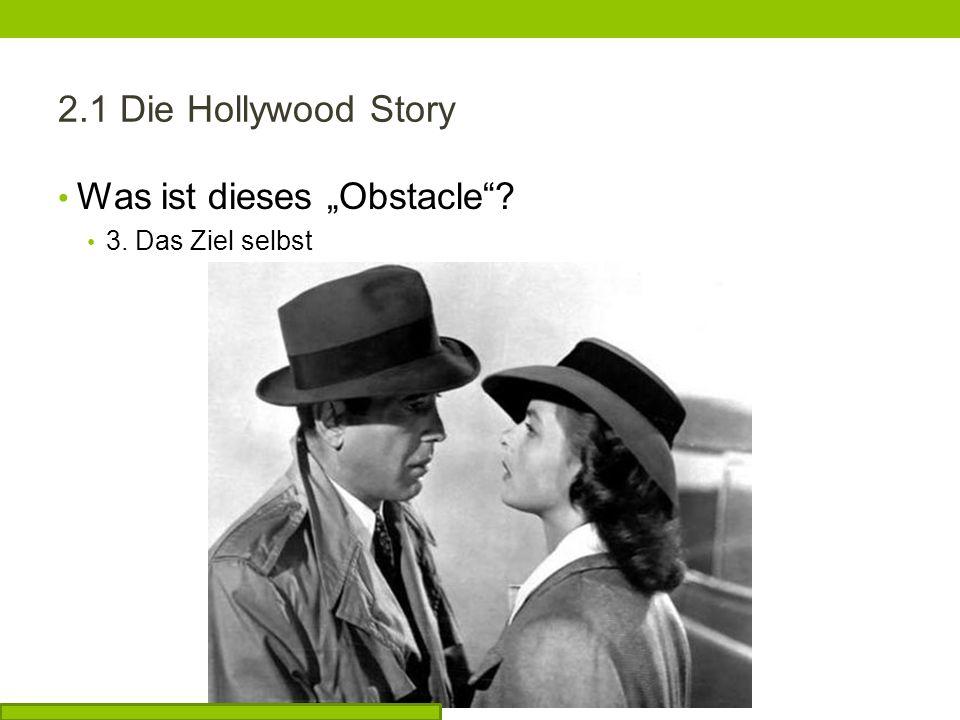 2.1 Die Hollywood Story Was ist dieses Obstacle? 3. Das Ziel selbst