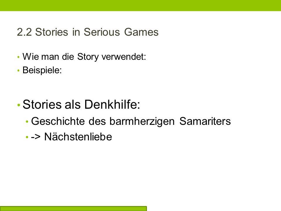 2.2 Stories in Serious Games Wie man die Story verwendet: Beispiele: Stories als Denkhilfe: Geschichte des barmherzigen Samariters -> Nächstenliebe