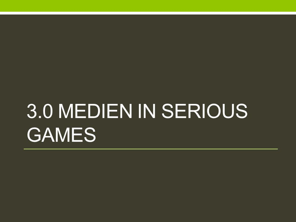3.0 MEDIEN IN SERIOUS GAMES