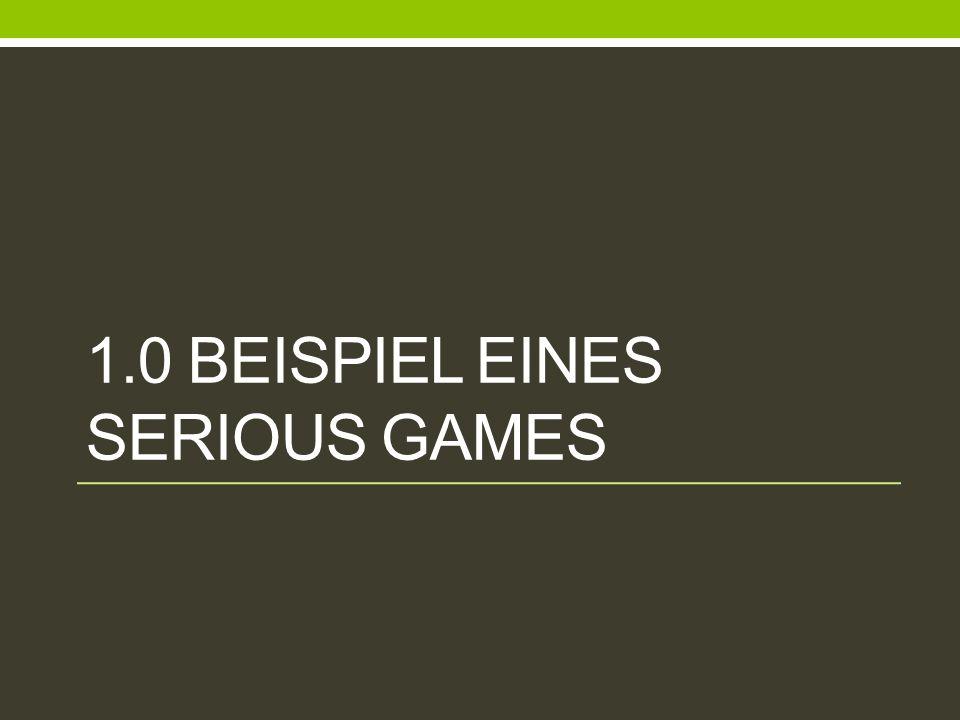 1.0 BEISPIEL EINES SERIOUS GAMES
