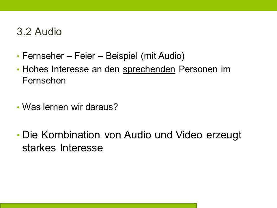 3.2 Audio Fernseher – Feier – Beispiel (mit Audio) Hohes Interesse an den sprechenden Personen im Fernsehen Was lernen wir daraus.