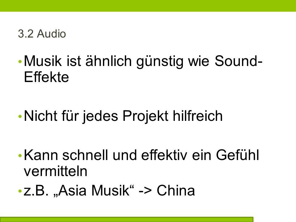 3.2 Audio Musik ist ähnlich günstig wie Sound- Effekte Nicht für jedes Projekt hilfreich Kann schnell und effektiv ein Gefühl vermitteln z.B.