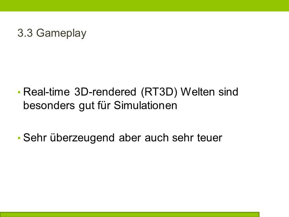 Real-time 3D-rendered (RT3D) Welten sind besonders gut für Simulationen Sehr überzeugend aber auch sehr teuer