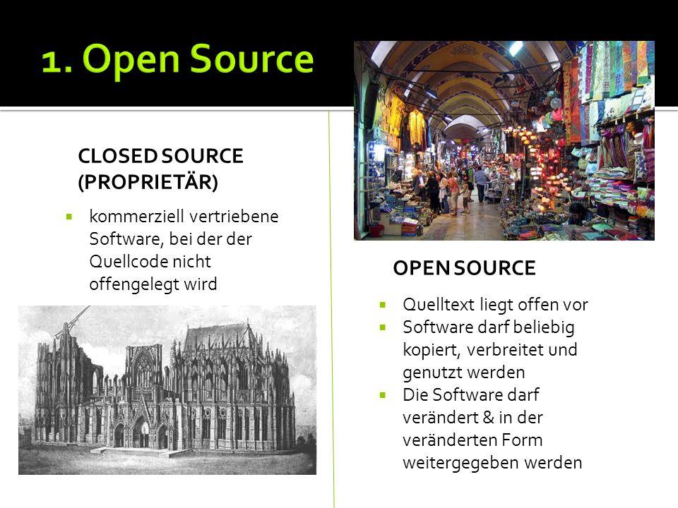 OPEN SOURCE Quelltext liegt offen vor Software darf beliebig kopiert, verbreitet und genutzt werden Die Software darf verändert & in der veränderten Form weitergegeben werden CLOSED SOURCE (PROPRIETÄR) kommerziell vertriebene Software, bei der der Quellcode nicht offengelegt wird