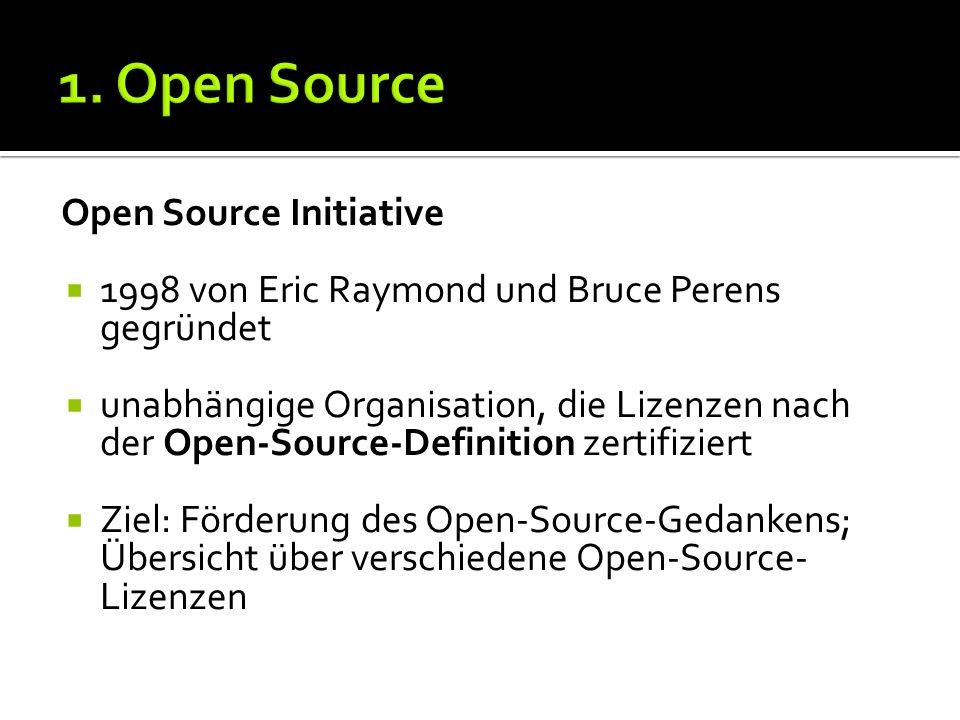Open Source Initiative 1998 von Eric Raymond und Bruce Perens gegründet unabhängige Organisation, die Lizenzen nach der Open-Source-Definition zertifiziert Ziel: Förderung des Open-Source-Gedankens; Übersicht über verschiedene Open-Source- Lizenzen