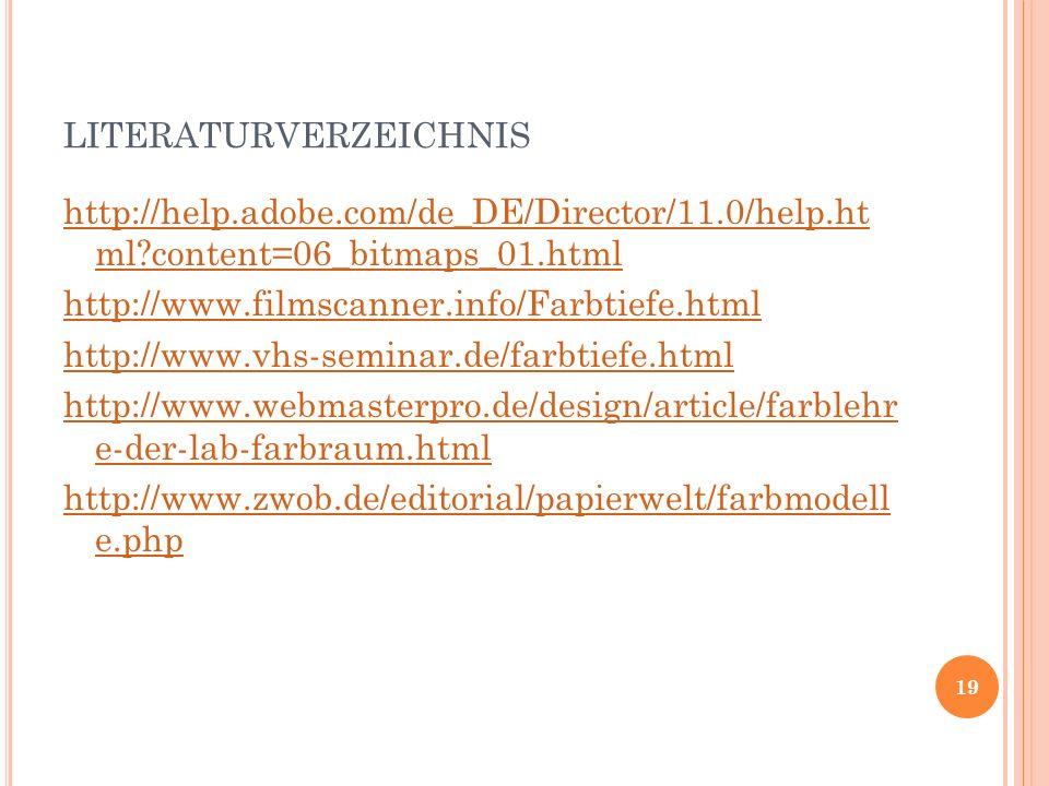 LITERATURVERZEICHNIS http://help.adobe.com/de_DE/Director/11.0/help.ht ml?content=06_bitmaps_01.html http://www.filmscanner.info/Farbtiefe.html http:/
