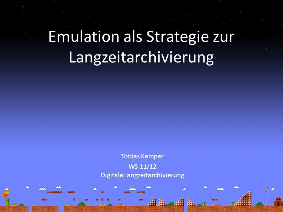 Emulation als Strategie zur Langzeitarchivierung Tobias Kemper WS 11/12 Digitale Langzeitarchivierung