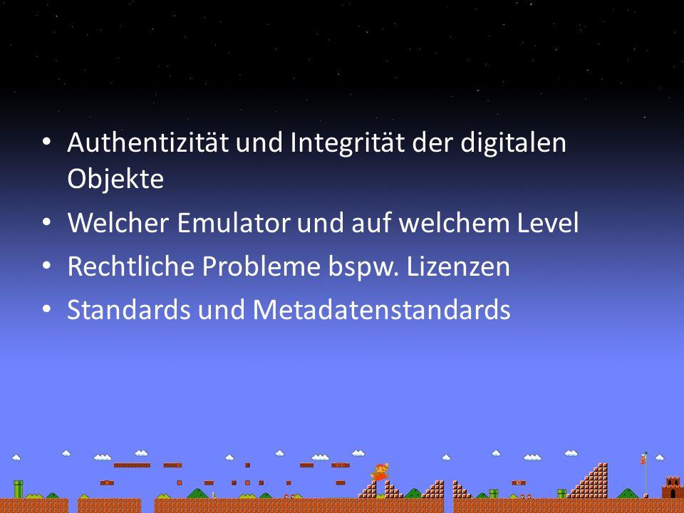 Authentizität und Integrität der digitalen Objekte Welcher Emulator und auf welchem Level Rechtliche Probleme bspw. Lizenzen Standards und Metadatenst