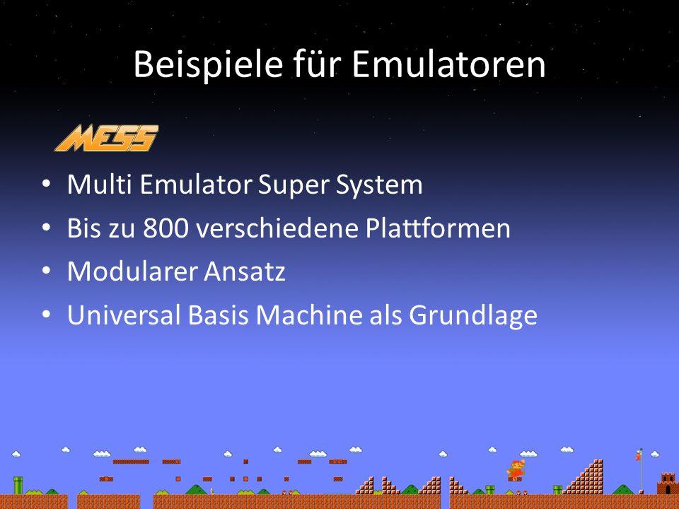 Beispiele für Emulatoren Multi Emulator Super System Bis zu 800 verschiedene Plattformen Modularer Ansatz Universal Basis Machine als Grundlage