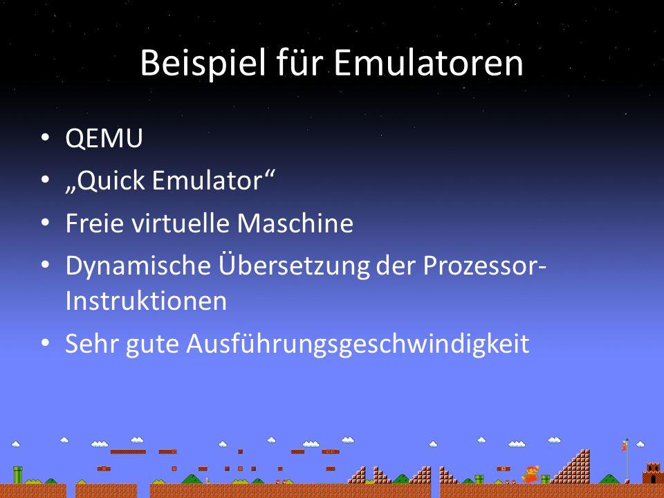 Beispiel für Emulatoren QEMU Quick Emulator Freie virtuelle Maschine Dynamische Übersetzung der Prozessor- Instruktionen Sehr gute Ausführungsgeschwindigkeit