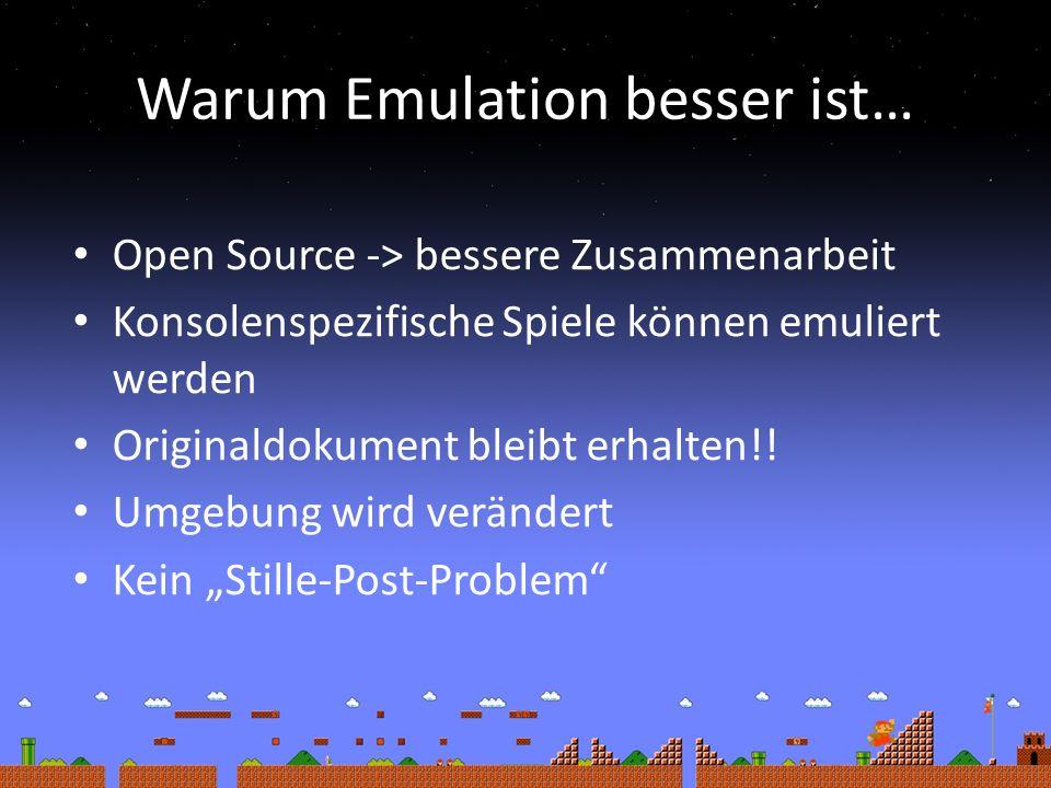 Warum Emulation besser ist… Open Source -> bessere Zusammenarbeit Konsolenspezifische Spiele können emuliert werden Originaldokument bleibt erhalten!!