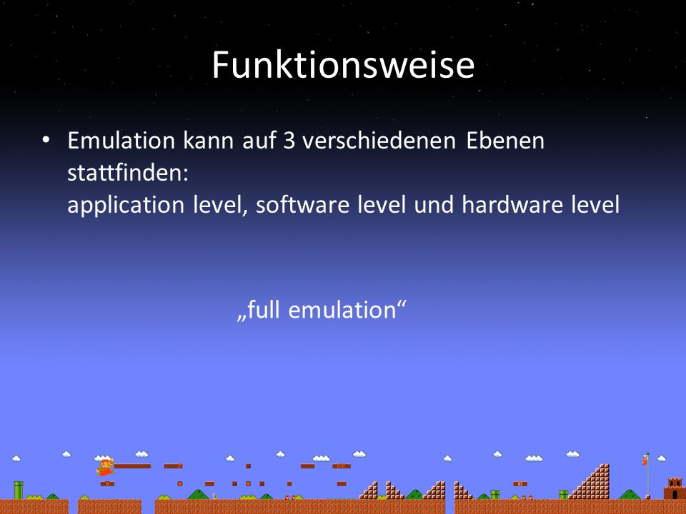 Funktionsweise Emulation kann auf 3 verschiedenen Ebenen stattfinden: application level, software level und hardware level full emulation