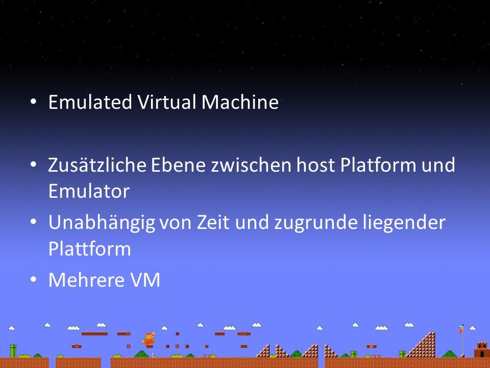 Emulated Virtual Machine Zusätzliche Ebene zwischen host Platform und Emulator Unabhängig von Zeit und zugrunde liegender Plattform Mehrere VM