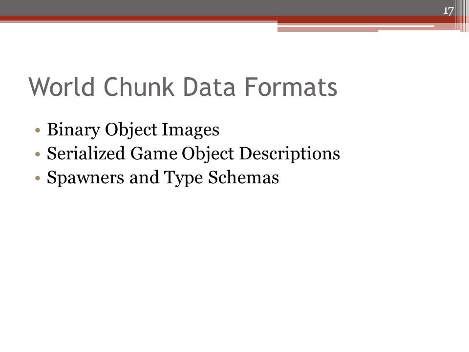 World Chunk Data Formats Binary Object Images Serialized Game Object Descriptions Spawners and Type Schemas 17