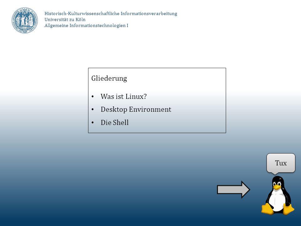 Historisch-Kulturwissenschaftliche Informationsverarbeitung Universität zu Köln Allgemeine Informationstechnologien I Gliederung Was ist Linux? Deskto