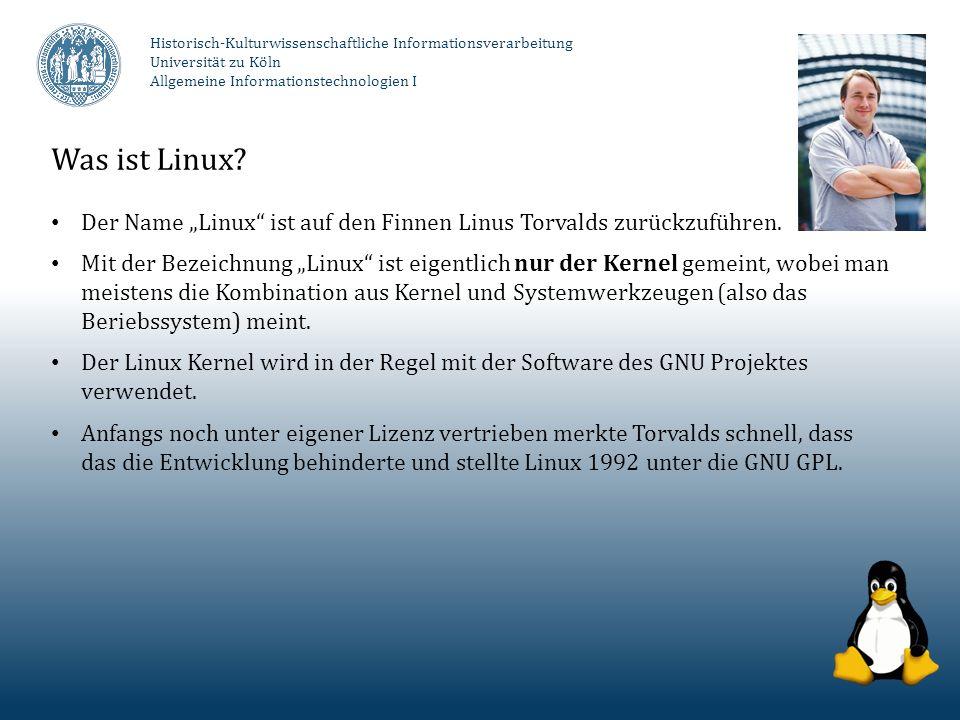 Historisch-Kulturwissenschaftliche Informationsverarbeitung Universität zu Köln Allgemeine Informationstechnologien I Was ist Linux? Der Name Linux is