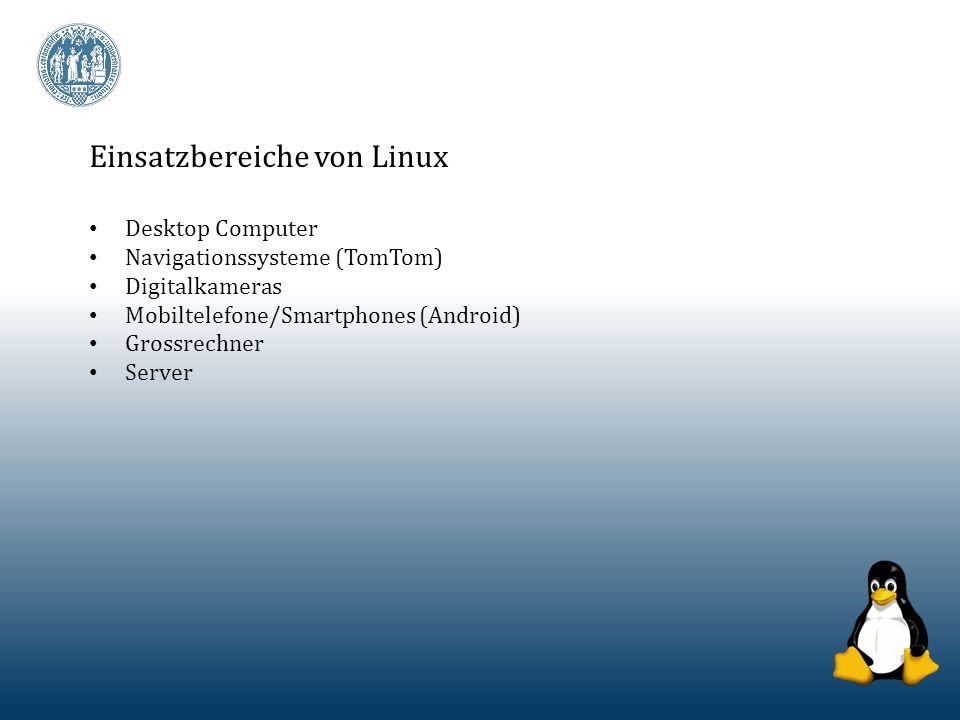 Einsatzbereiche von Linux Desktop Computer Navigationssysteme (TomTom) Digitalkameras Mobiltelefone/Smartphones (Android) Grossrechner Server