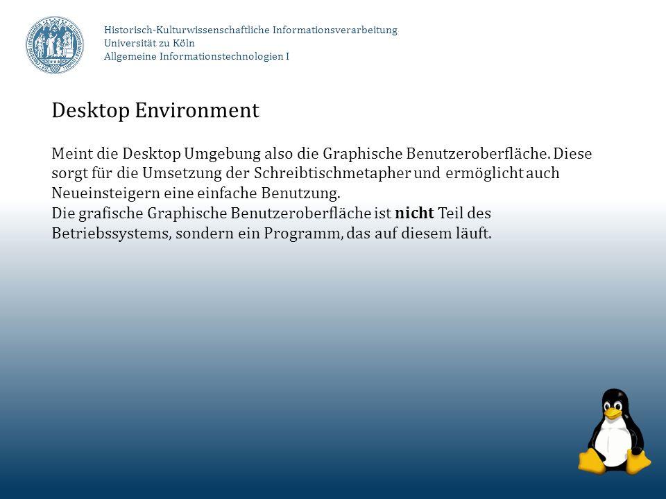 Historisch-Kulturwissenschaftliche Informationsverarbeitung Universität zu Köln Allgemeine Informationstechnologien I Desktop Environment Meint die De