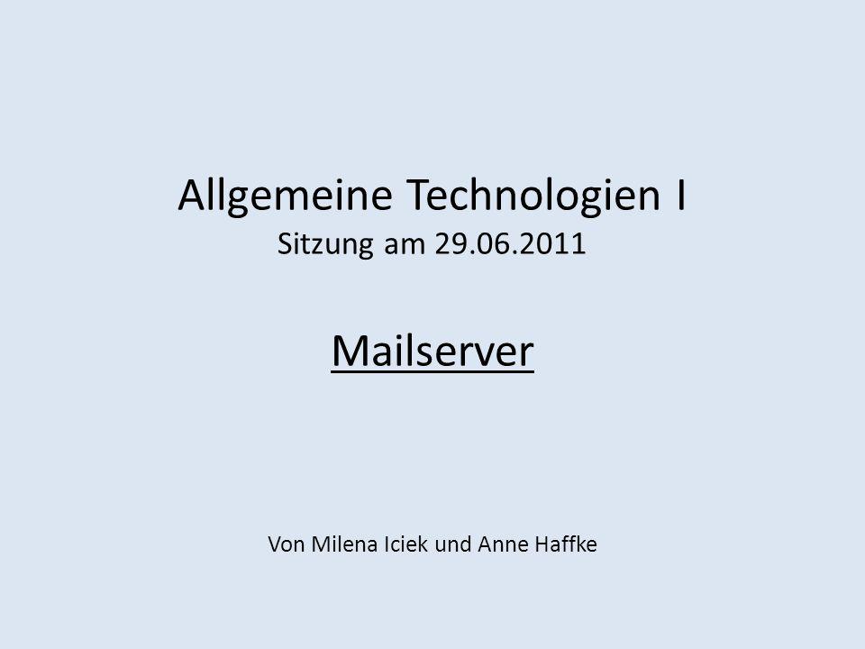 Allgemeine Technologien I Sitzung am 29.06.2011 Mailserver Von Milena Iciek und Anne Haffke