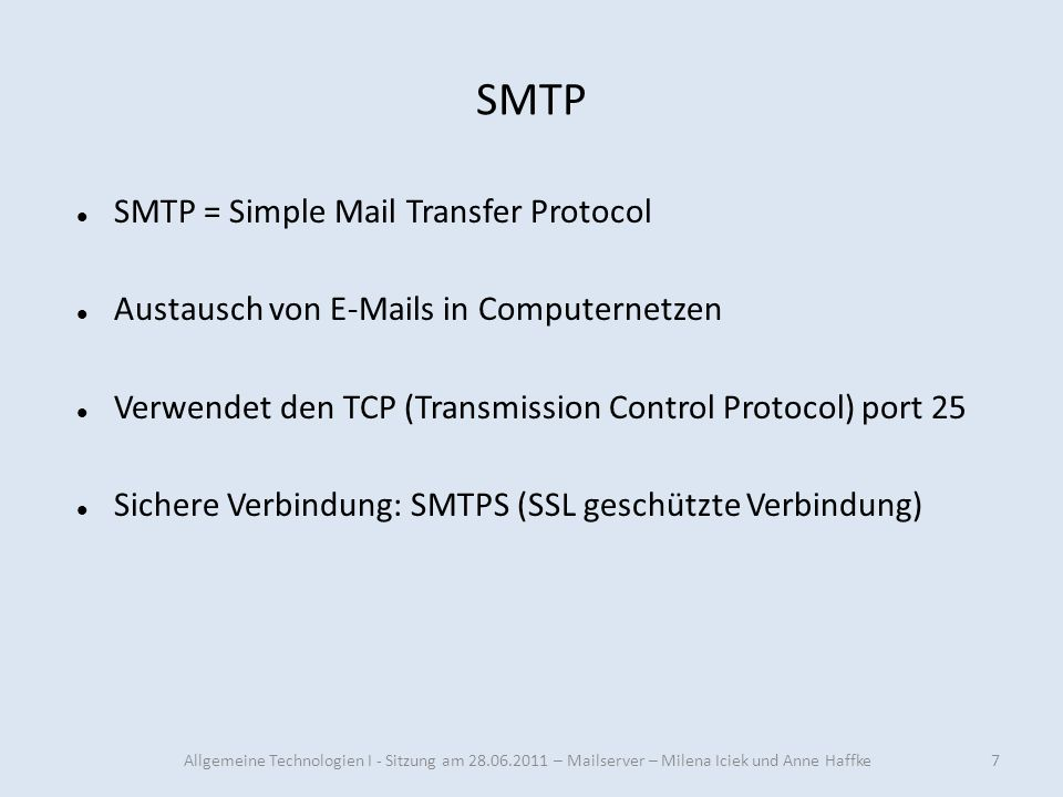 SMTP 7 SMTP = Simple Mail Transfer Protocol Austausch von E-Mails in Computernetzen Verwendet den TCP (Transmission Control Protocol) port 25 Sichere