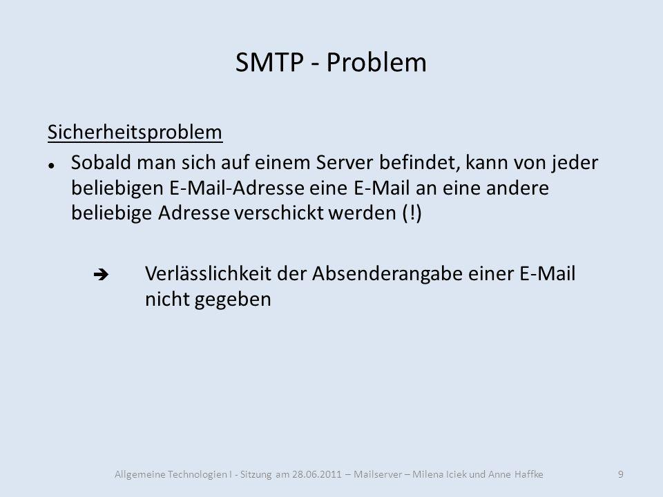 SMTP - Problem 9 Sicherheitsproblem Sobald man sich auf einem Server befindet, kann von jeder beliebigen E-Mail-Adresse eine E-Mail an eine andere bel