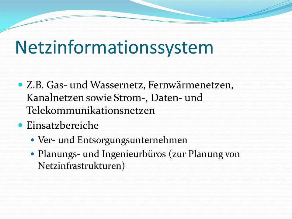 Netzinformationssystem Z.B. Gas- und Wassernetz, Fernwärmenetzen, Kanalnetzen sowie Strom-, Daten- und Telekommunikationsnetzen Einsatzbereiche Ver- u