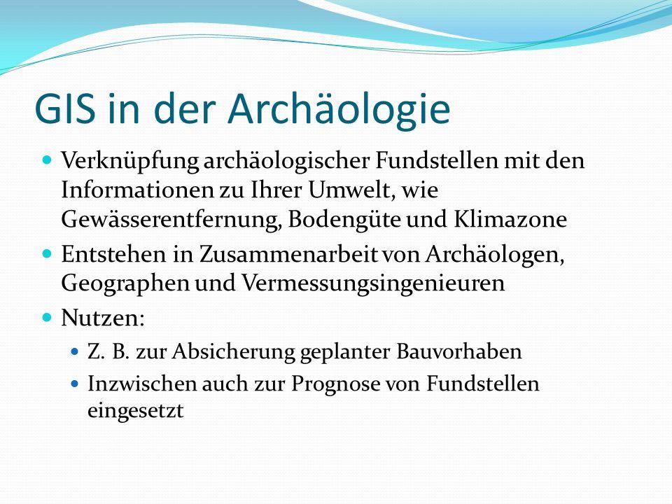 GIS in der Archäologie Verknüpfung archäologischer Fundstellen mit den Informationen zu Ihrer Umwelt, wie Gewässerentfernung, Bodengüte und Klimazone