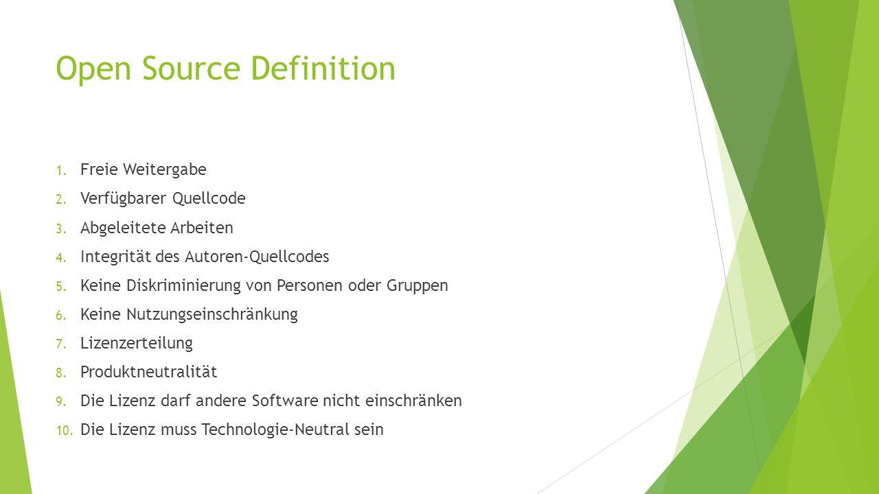 Open Source Definition 1. Freie Weitergabe 2. Verfügbarer Quellcode 3. Abgeleitete Arbeiten 4. Integrität des Autoren-Quellcodes 5. Keine Diskriminier