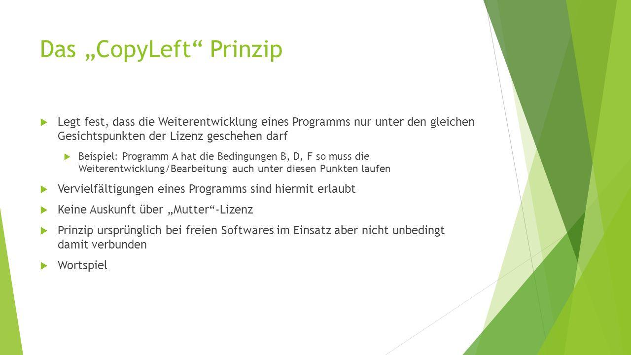 Das CopyLeft Prinzip Legt fest, dass die Weiterentwicklung eines Programms nur unter den gleichen Gesichtspunkten der Lizenz geschehen darf Beispiel: